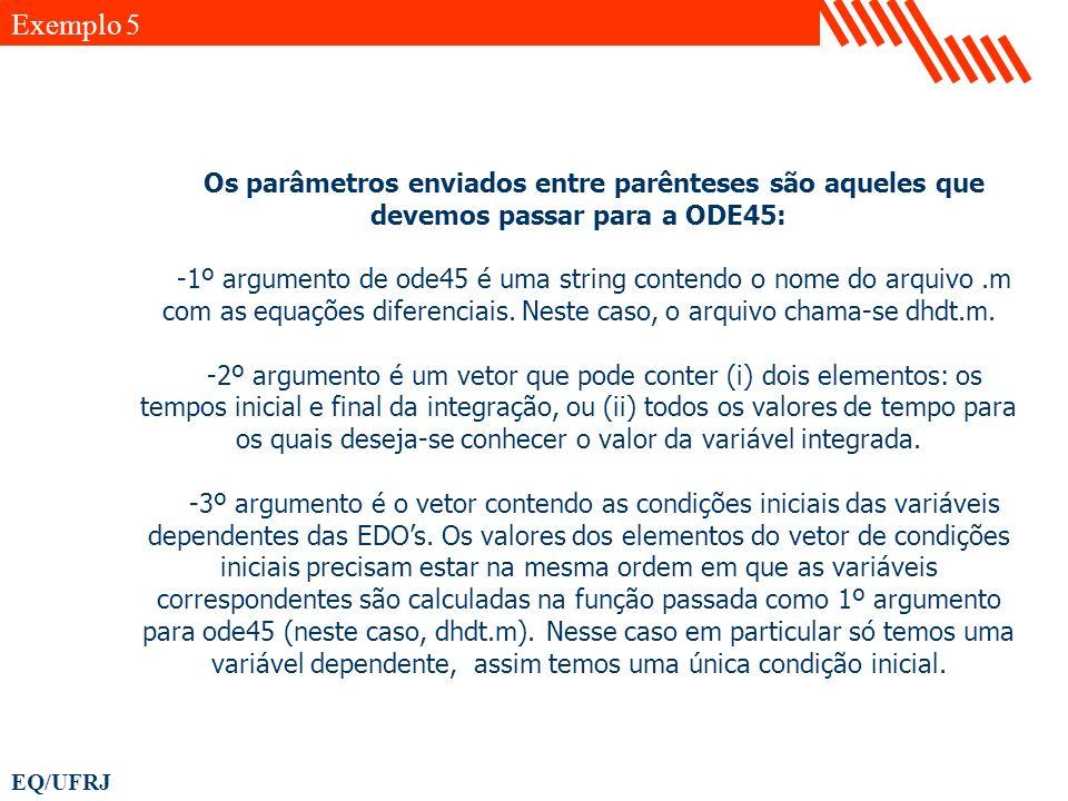 Exemplo 5 Os parâmetros enviados entre parênteses são aqueles que devemos passar para a ODE45: