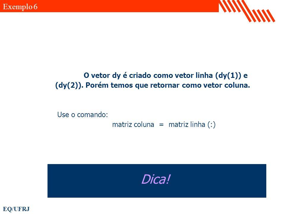 Exemplo 6 O vetor dy é criado como vetor linha (dy(1)) e (dy(2)). Porém temos que retornar como vetor coluna.