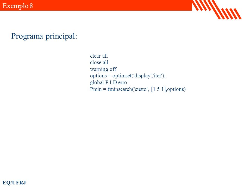 Programa principal: Exemplo 8 clear all close all warning off