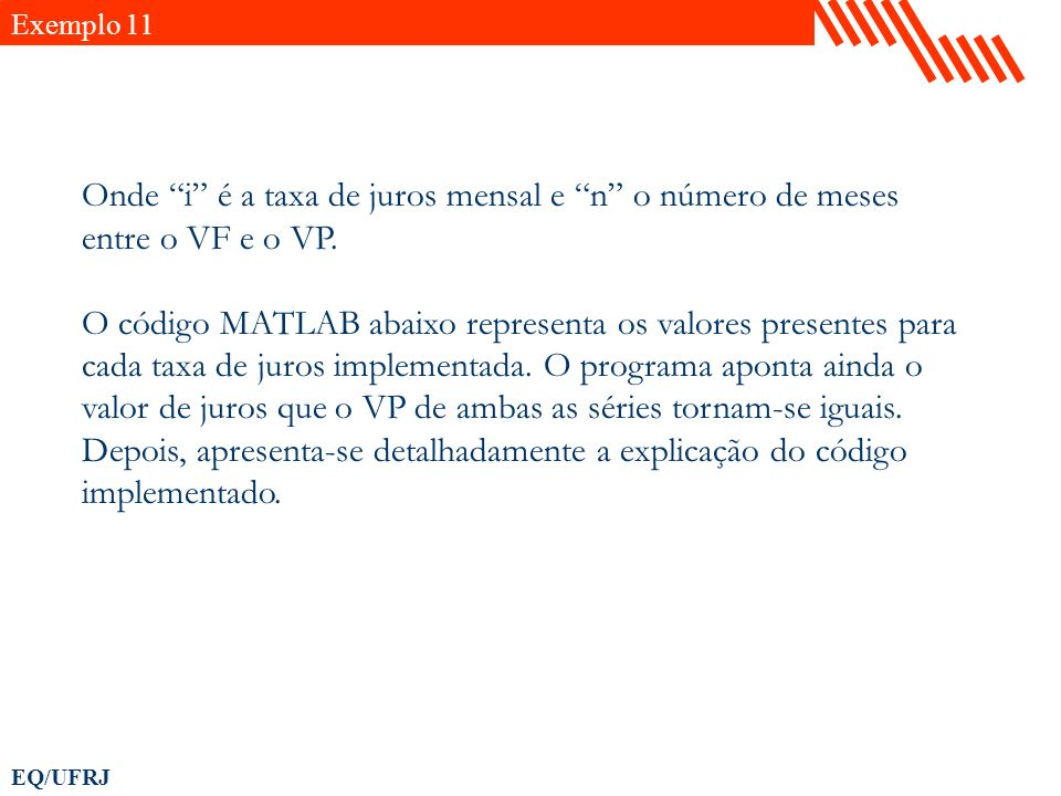 Exemplo 11Onde i é a taxa de juros mensal e n o número de meses entre o VF e o VP.