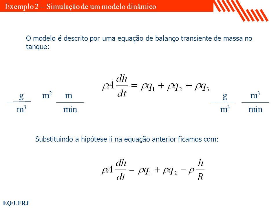 g m2 m m3 min g m3 min Exemplo 2 – Simulação de um modelo dinâmico