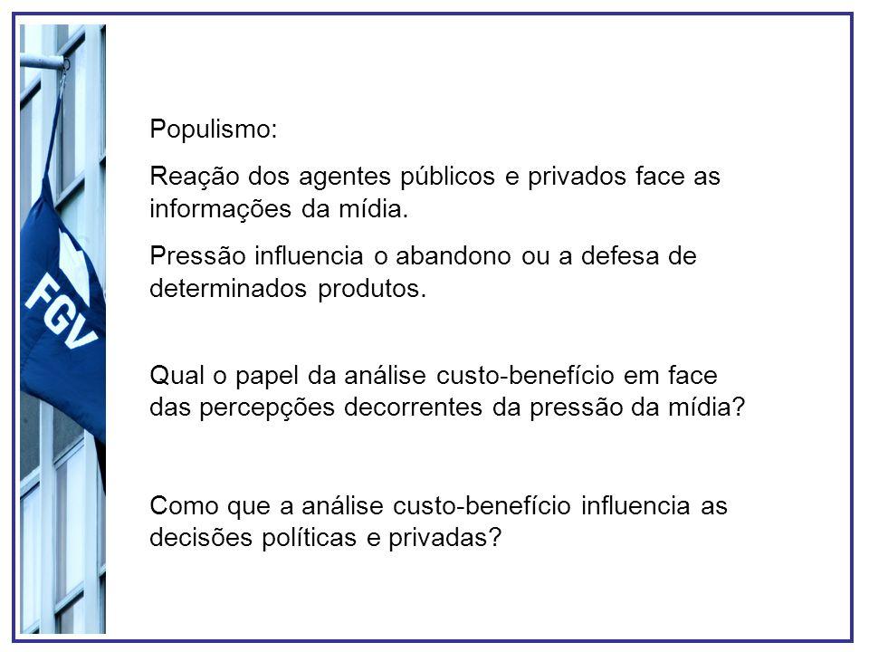Populismo: Reação dos agentes públicos e privados face as informações da mídia. Pressão influencia o abandono ou a defesa de determinados produtos.
