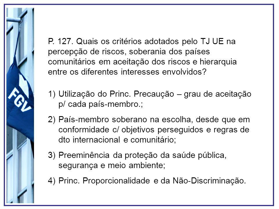 P. 127. Quais os critérios adotados pelo TJ UE na percepção de riscos, soberania dos países comunitários em aceitação dos riscos e hierarquia entre os diferentes interesses envolvidos