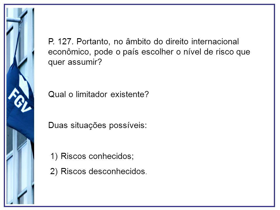 P. 127. Portanto, no âmbito do direito internacional econômico, pode o país escolher o nível de risco que quer assumir