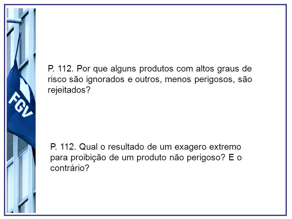 P. 112. Por que alguns produtos com altos graus de risco são ignorados e outros, menos perigosos, são rejeitados