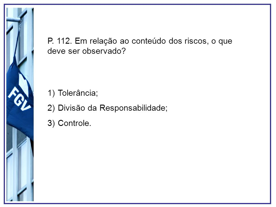 P. 112. Em relação ao conteúdo dos riscos, o que deve ser observado