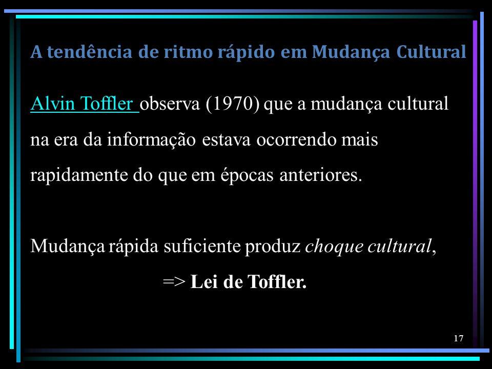 Alvin Toffler observa (1970) que a mudança cultural