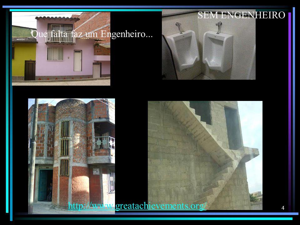 SEM ENGENHEIRO Que falta faz um Engenheiro... http://www.greatachievements.org/
