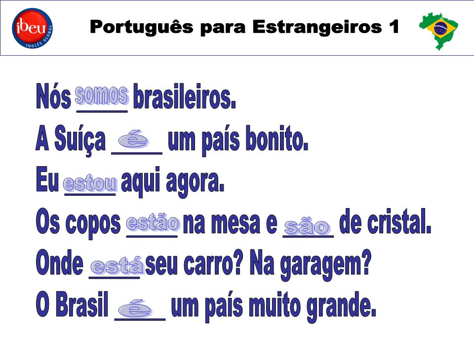 Nós ______ brasileiros.