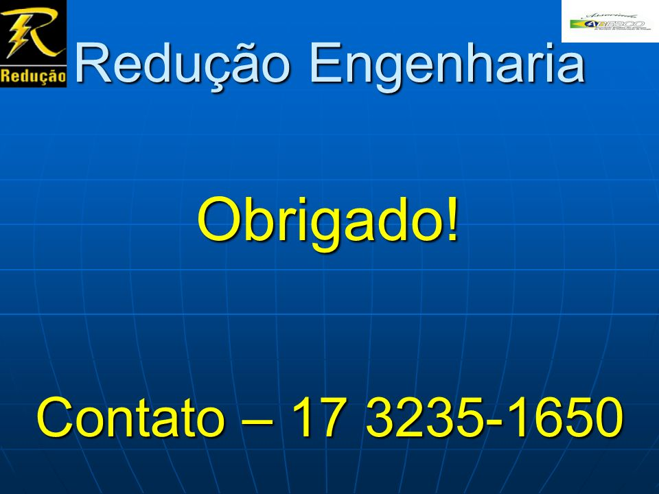 Redução Engenharia Obrigado! Contato – 17 3235-1650