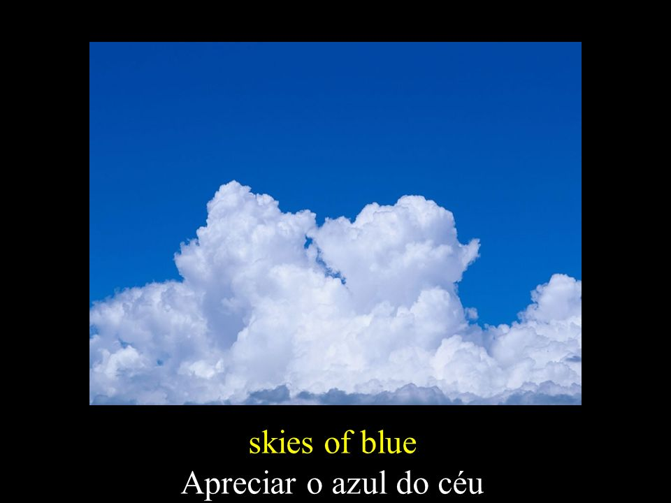 skies of blue Apreciar o azul do céu