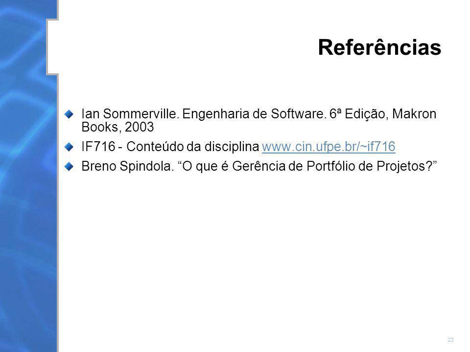 Referências Ian Sommerville. Engenharia de Software. 6ª Edição, Makron Books, 2003. IF716 - Conteúdo da disciplina www.cin.ufpe.br/~if716.