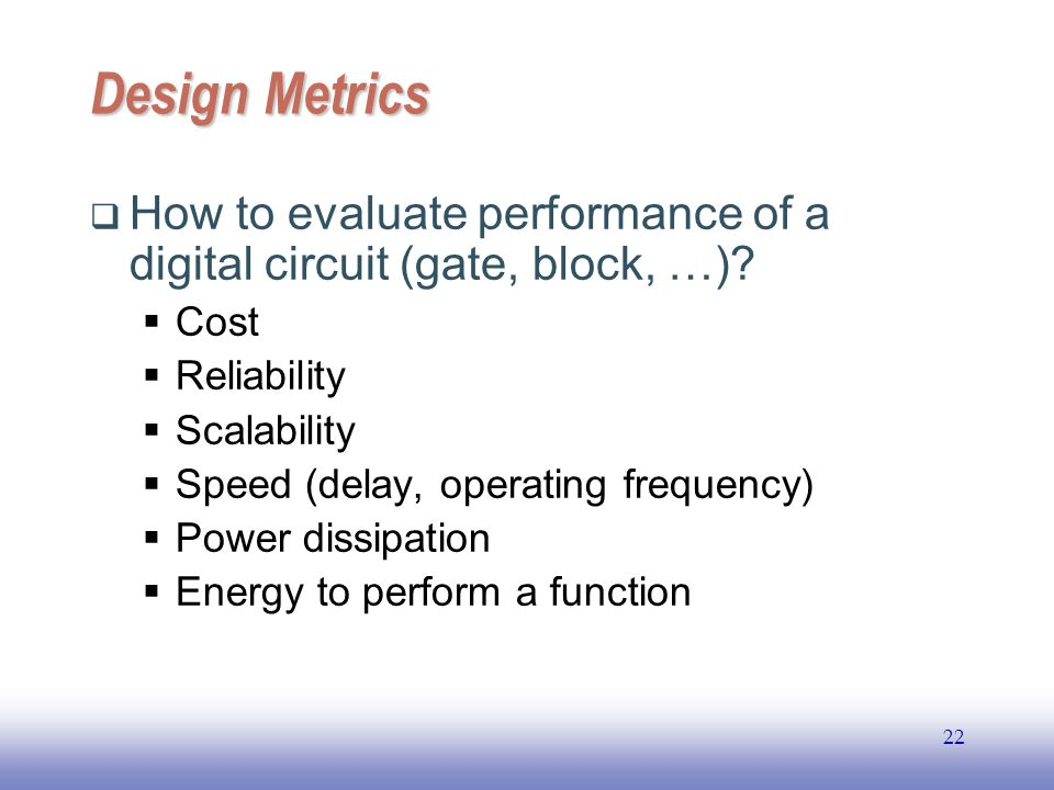 EE141 Design Metrics. How to evaluate performance of a digital circuit (gate, block, …) Cost. Reliability.