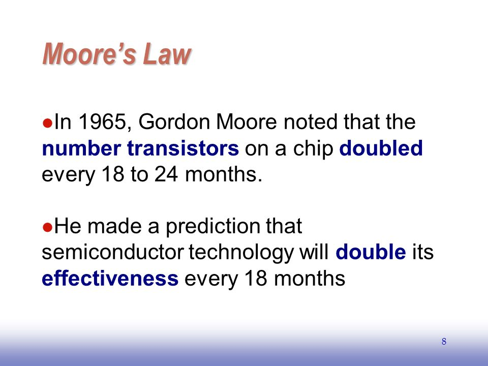 EE141 Moore's Law. In 1965, Gordon Moore noted that the number transistors on a chip doubled every 18 to 24 months.