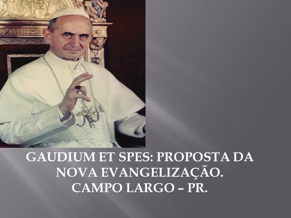 GAUDIUM ET SPES: PROPOSTA DA NOVA EVANGELIZAÇÃO.