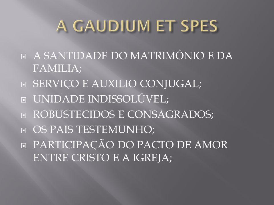 A GAUDIUM ET SPES A SANTIDADE DO MATRIMÔNIO E DA FAMILIA;