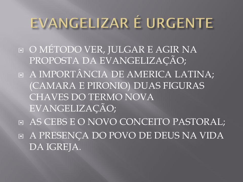 EVANGELIZAR É URGENTE O MÉTODO VER, JULGAR E AGIR NA PROPOSTA DA EVANGELIZAÇÃO;