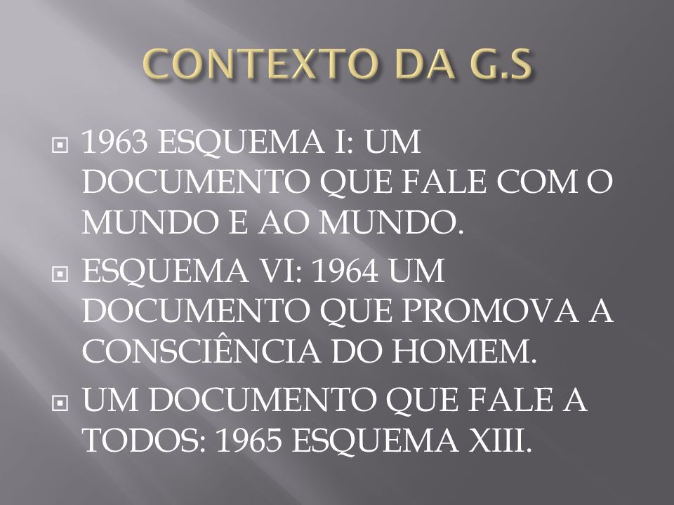 CONTEXTO DA G.S1963 ESQUEMA I: UM DOCUMENTO QUE FALE COM O MUNDO E AO MUNDO. ESQUEMA VI: 1964 UM DOCUMENTO QUE PROMOVA A CONSCIÊNCIA DO HOMEM.