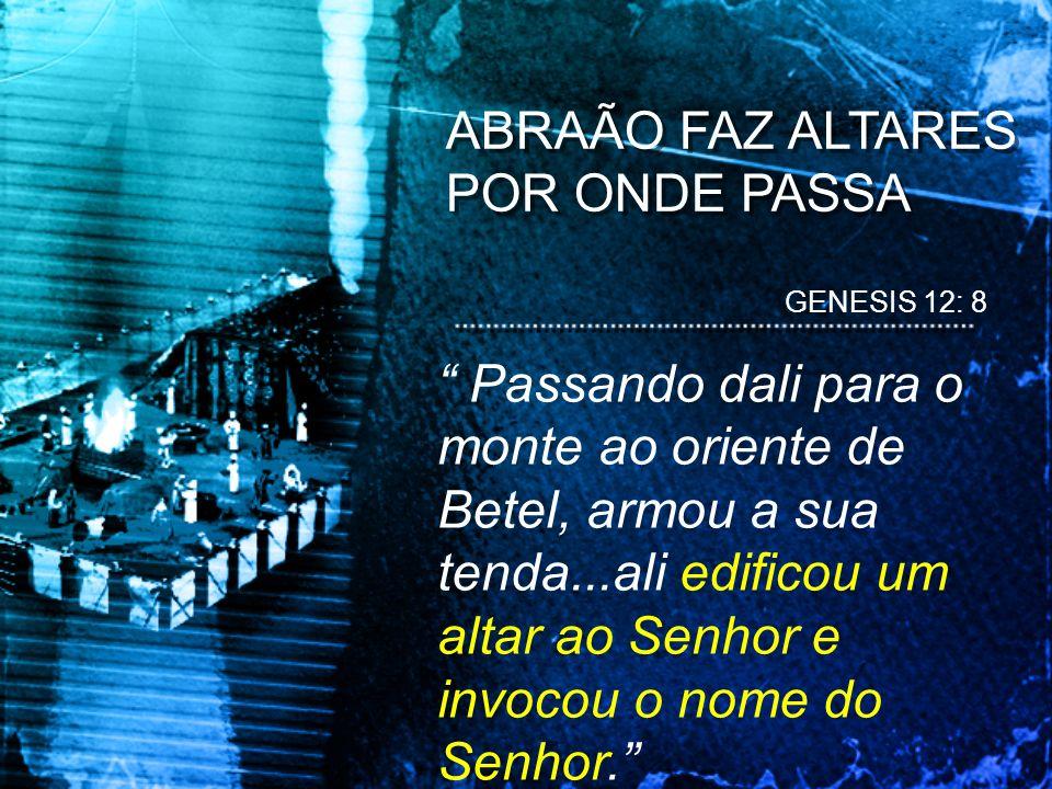 ABRAÃO FAZ ALTARES POR ONDE PASSA
