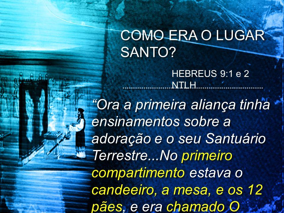 COMO ERA O LUGAR SANTO HEBREUS 9:1 e 2 NTLH.