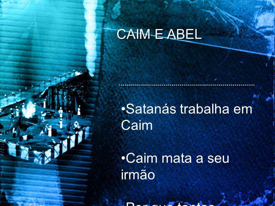 CAIM E ABEL Satanás trabalha em Caim Caim mata a seu irmão Por que tantas religiões