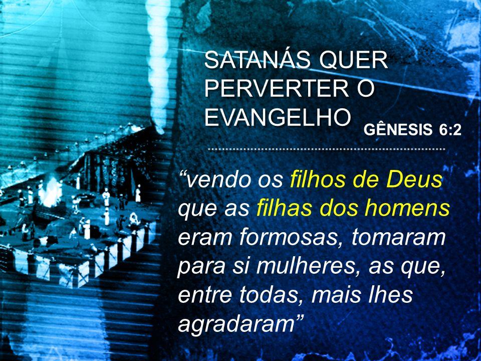 SATANÁS QUER PERVERTER O EVANGELHO