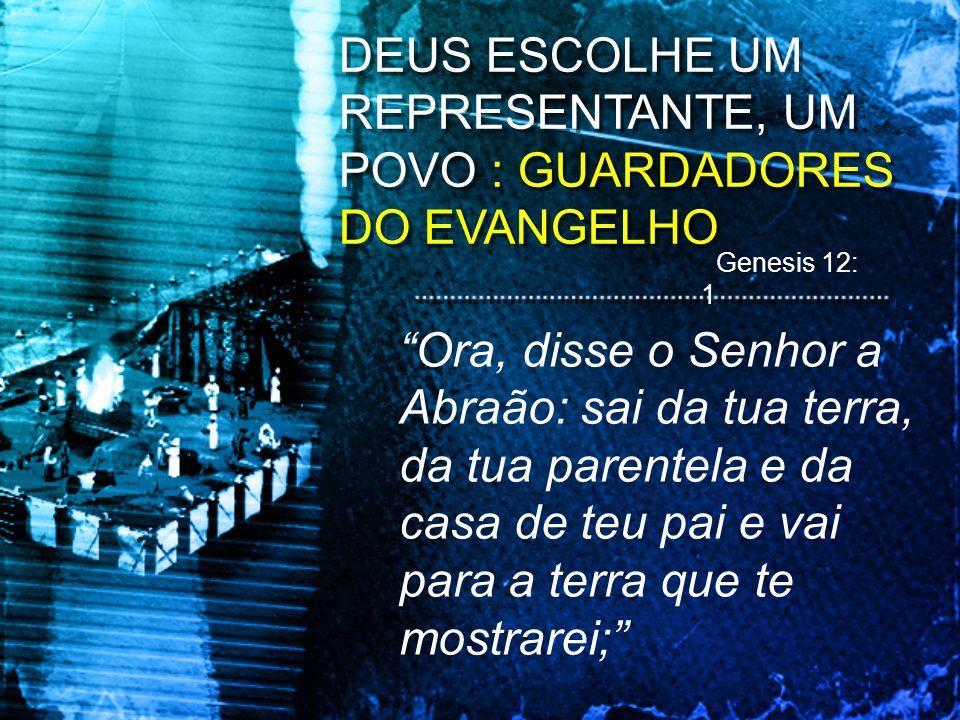 DEUS ESCOLHE UM REPRESENTANTE, UM POVO : GUARDADORES DO EVANGELHO