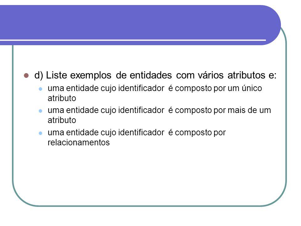 d) Liste exemplos de entidades com vários atributos e:
