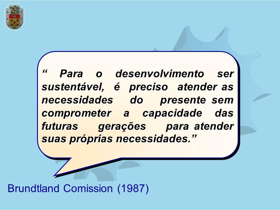 Para o desenvolvimento ser sustentável, é preciso atender as necessidades do presente sem comprometer a capacidade das futuras gerações para atender suas próprias necessidades.