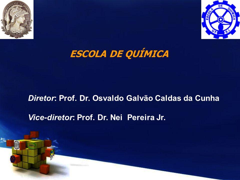 ESCOLA DE QUÍMICA Diretor: Prof. Dr. Osvaldo Galvão Caldas da Cunha