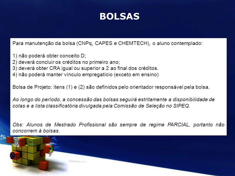 BOLSASPara manutenção da bolsa (CNPq, CAPES e CHEMTECH), o aluno contemplado: 1) não poderá obter conceito D;