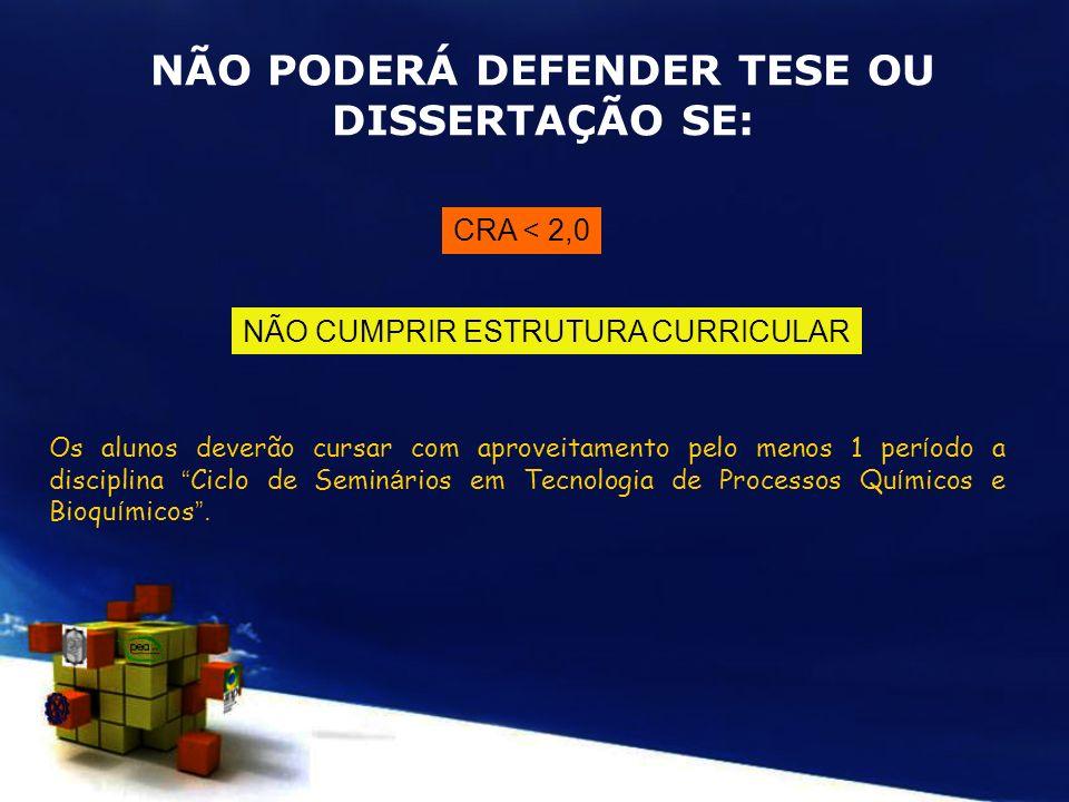 NÃO PODERÁ DEFENDER TESE OU DISSERTAÇÃO SE: