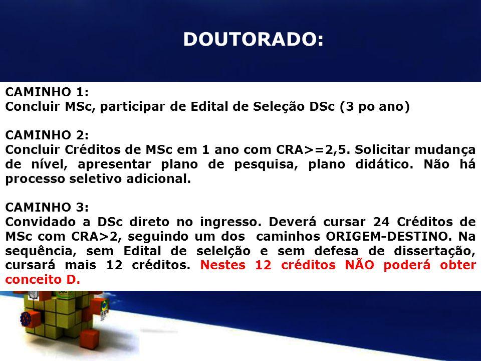 DOUTORADO: CAMINHO 1: Concluir MSc, participar de Edital de Seleção DSc (3 po ano) CAMINHO 2: