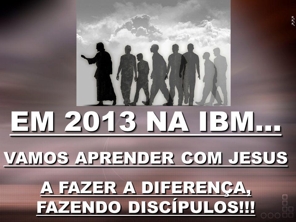 EM 2013 NA IBM... VAMOS APRENDER COM JESUS