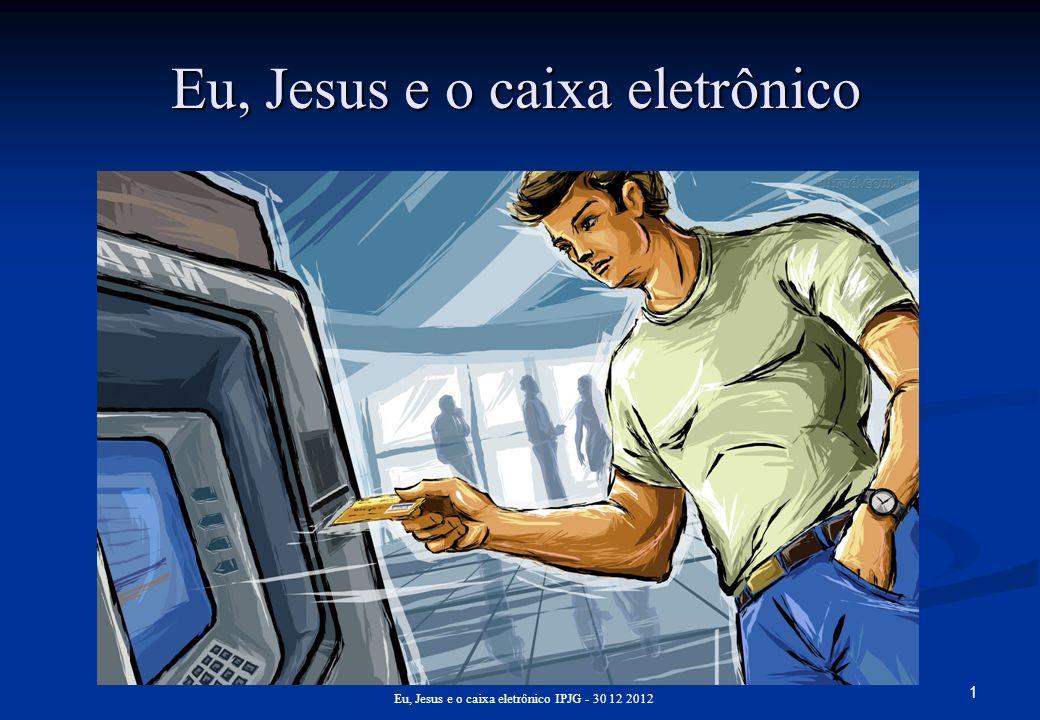 Eu, Jesus e o caixa eletrônico