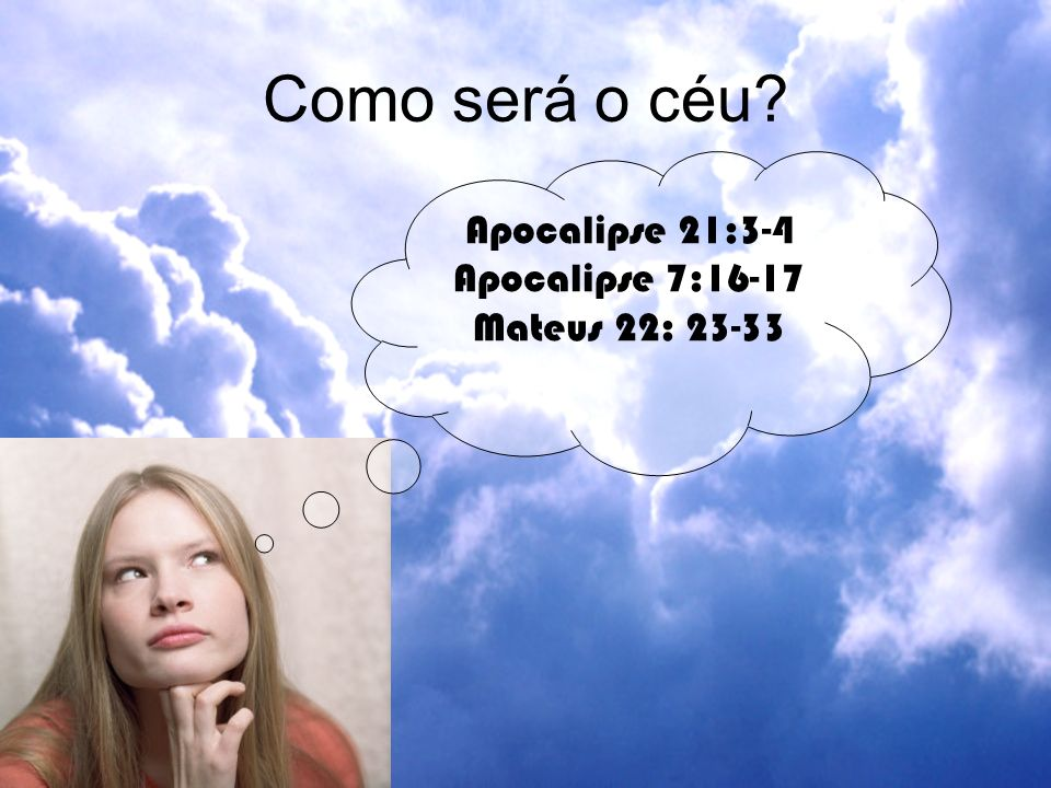 Como será o céu Apocalipse 21:3-4 Apocalipse 7:16-17 Mateus 22: 23-33