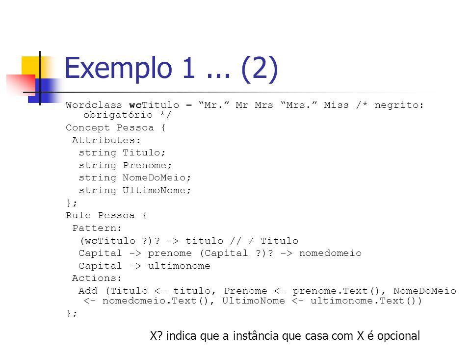 Exemplo 1 ... (2) X indica que a instância que casa com X é opcional