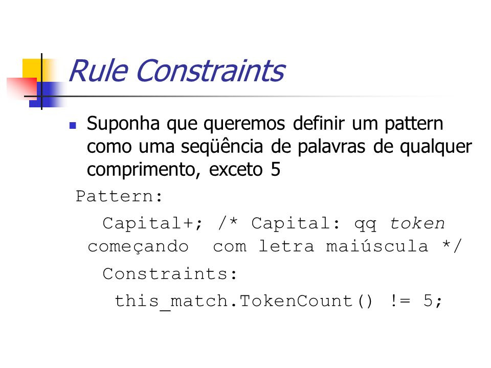 Rule Constraints Suponha que queremos definir um pattern como uma seqüência de palavras de qualquer comprimento, exceto 5.