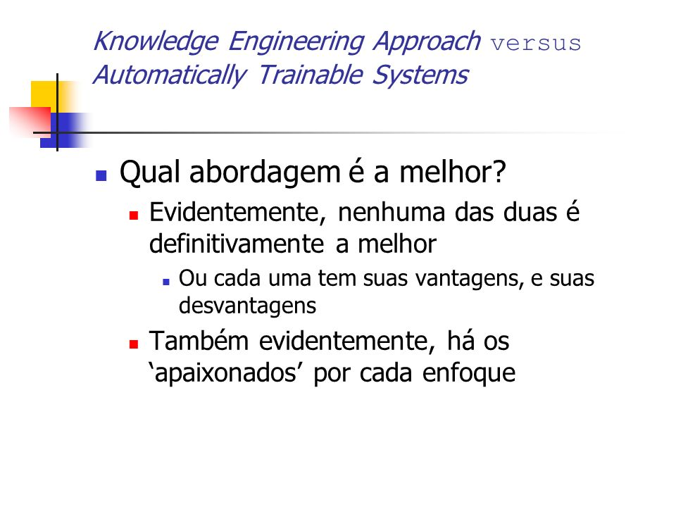 Knowledge Engineering Approach versus Automatically Trainable Systems