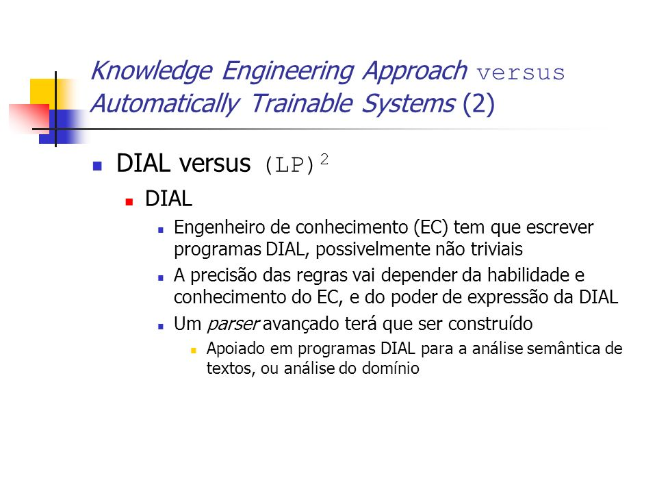 Knowledge Engineering Approach versus Automatically Trainable Systems (2)