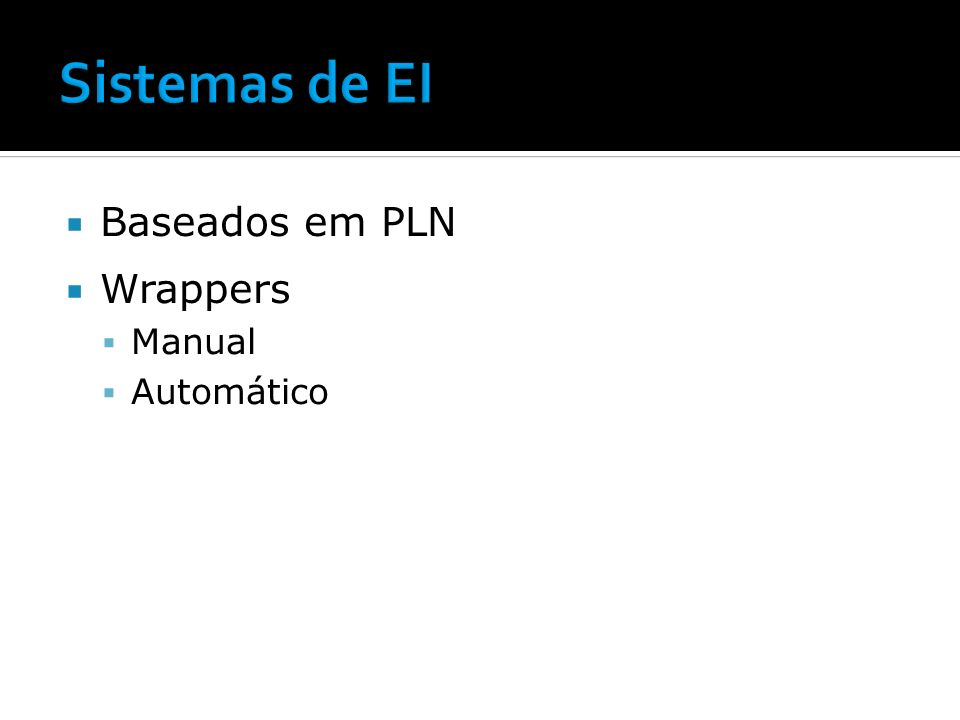 Sistemas de EI Baseados em PLN Wrappers Manual Automático