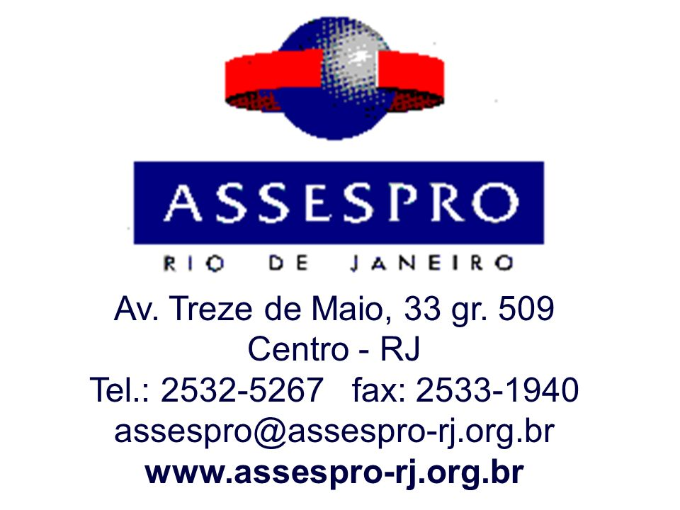Av. Treze de Maio, 33 gr. 509Centro - RJ. Tel.: 2532-5267 fax: 2533-1940. assespro@assespro-rj.org.br.