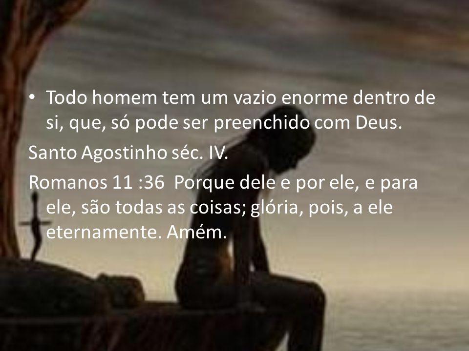 Todo homem tem um vazio enorme dentro de si, que, só pode ser preenchido com Deus.