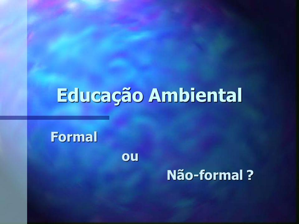 Educação Ambiental Formal ou Não-formal