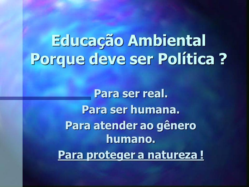 Educação Ambiental Porque deve ser Política