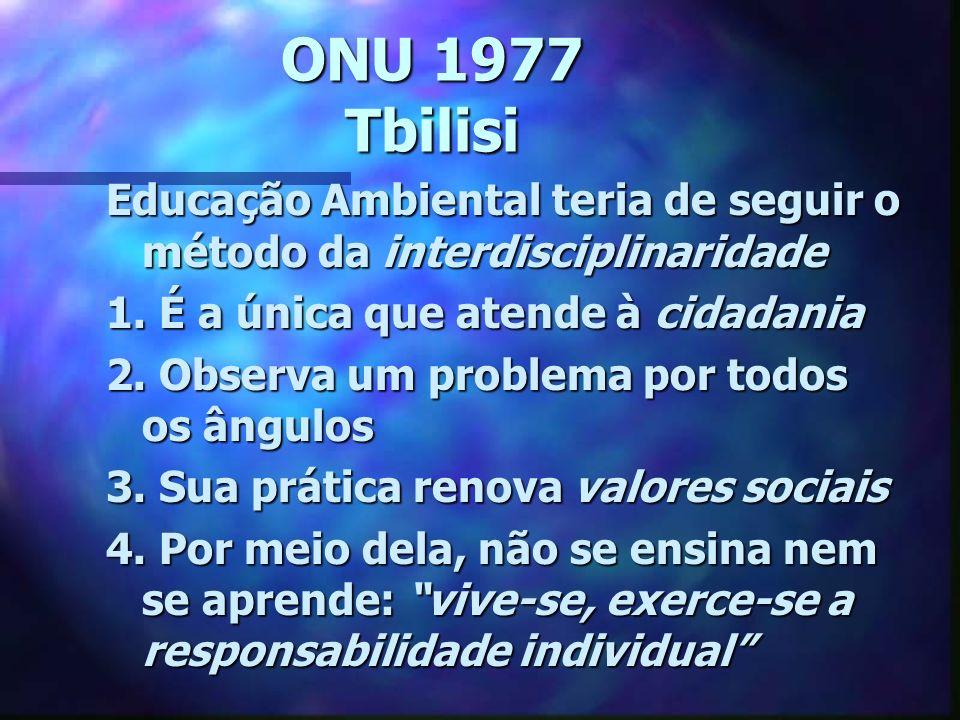 ONU 1977 Tbilisi Educação Ambiental teria de seguir o método da interdisciplinaridade. 1. É a única que atende à cidadania.