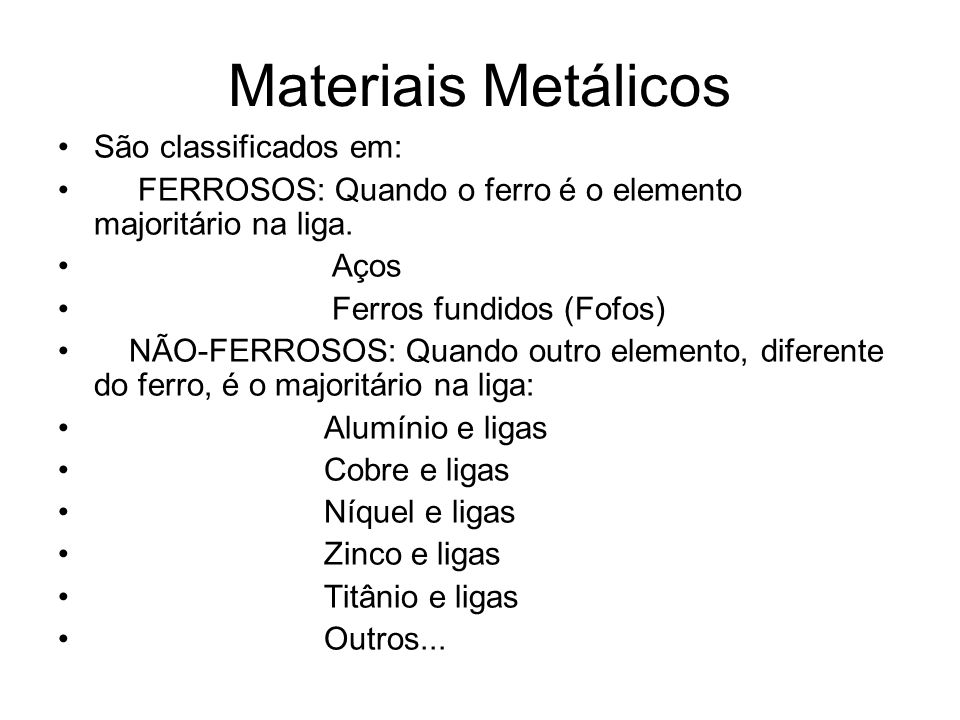 Materiais Metálicos São classificados em: