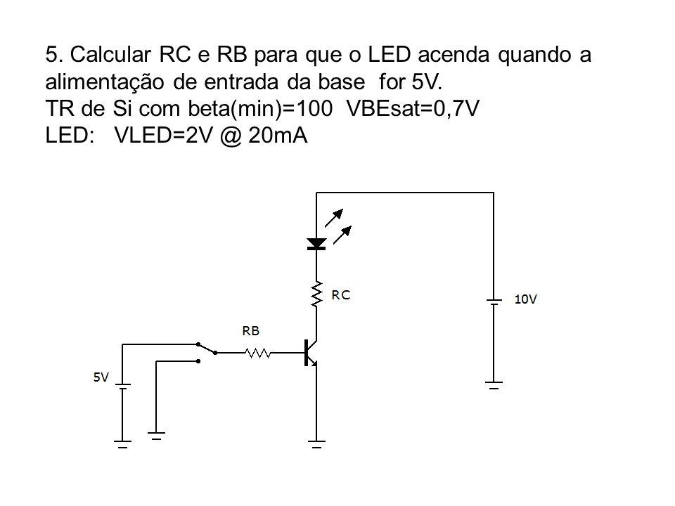 5. Calcular RC e RB para que o LED acenda quando a