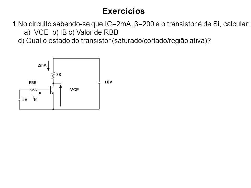 Exercícios No circuito sabendo-se que IC=2mA, β=200 e o transistor é de Si, calcular: a) VCE b) IB c) Valor de RBB.