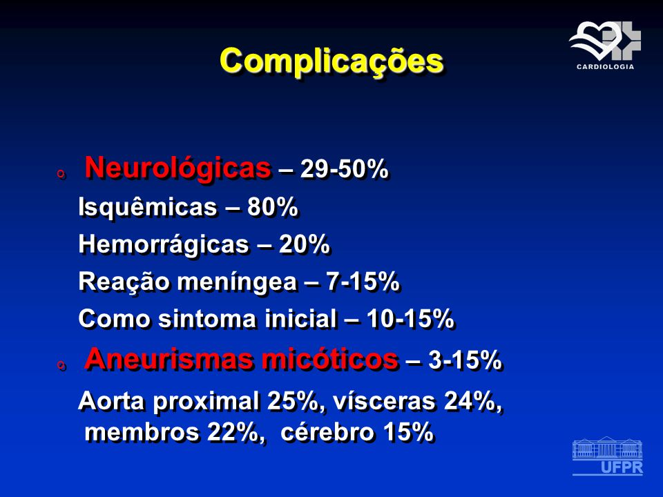 Complicações Neurológicas – 29-50% Aneurismas micóticos – 3-15%